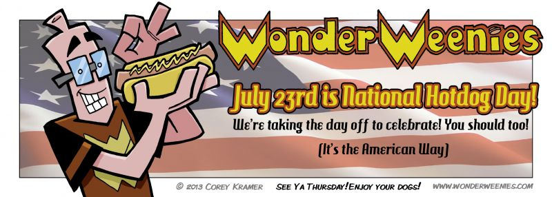 Wonder Weenies :: I hope you enjoy a tasty hot dog on this our greatest of holidays!